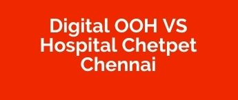 DOOH Media Agency VS Hospital, DOOH Advertising company VS Hospital, Digital Out Of Home Advertising in Chennai