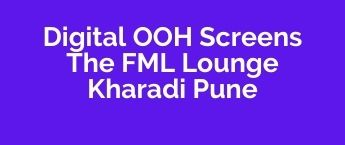 DOOH Media Promotion Advertising in The FML Lounge, Kharadi, DOOH Agency in Kharadi