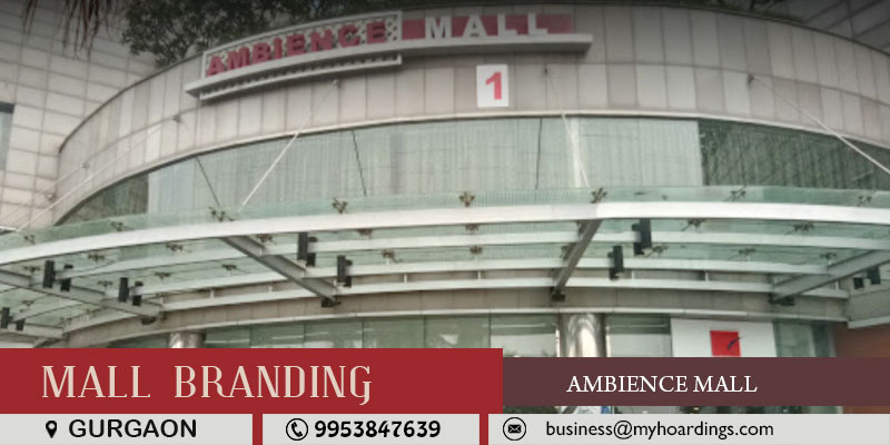 Shopping Mall Branding in Gurgaon,Advertising in Ambience Mall. BEST agency for Ambience branding